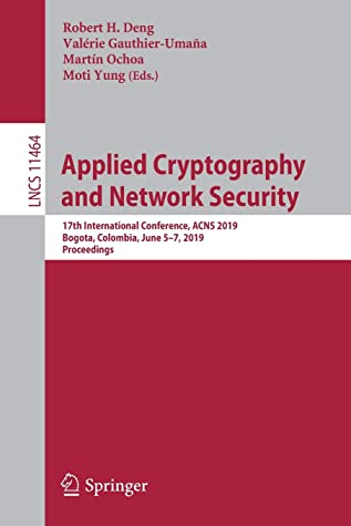 Applied Cryptography and Network Security: 17th International Conference, ACNS 2019, Bogota, Colombia, June 5–7, 2019, Proceedings (Lecture Notes in Computer Science)