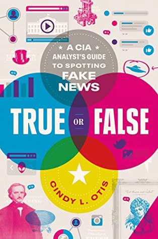 The book cover of True or False: A CIA Analyst's Guide to Spotting Fake News.