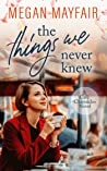 The Things We Never Knew (The Café Chronicles, #2)