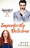 Imperfectly Delicious (Imperfect, #6)