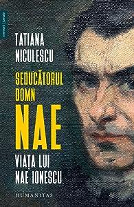 Seducătorul domn Nae: viața lui Nae Ionescu