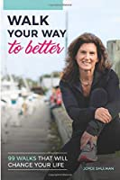 Walk Your Way to Better: 99 Walks That Will Change Your Life