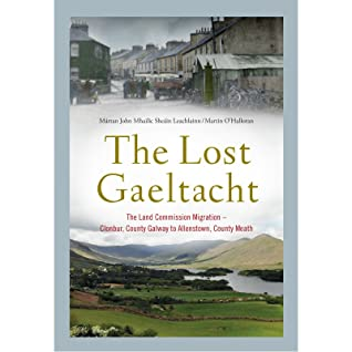 The Lost Gaeltacht: The Land Commission Migration - Clonbur, Co. Galway to Allenstown, County Meath