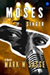 Moses the Singer by Mark W. Sasse