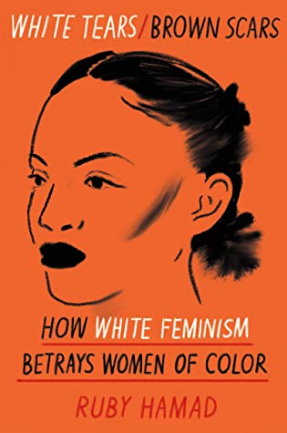 White TearsBrown Scars How White Feminism Betrays Women of ColorbyRuby Hamad