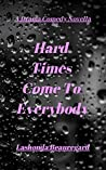 Hard Times Come To Everybody