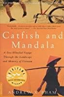 Catfish and Mandala: A Two-Wheeled Voyage Through the Landscape and Memory of Vietnam