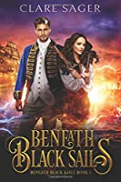 Beneath Black Sails (Beneath Black Sails, #1)