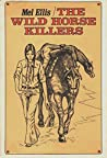 The Wild Horse Killers by Mel Ellis