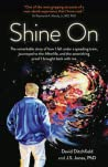 Shine on: The Remarkable Story of How I Fell Under a Speeding Train, Journeyed to the Afterlife, and the Astonishing Proof I Brought Back with Me