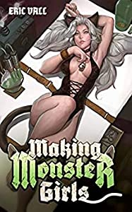Making Monster Girls: For Science! (Making Monster Girls, #1)