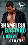 Shameless Bastard by J. Haney