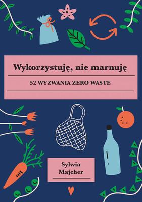 Wykorzystuję, nie marnuję. 52 wyzwania zero waste