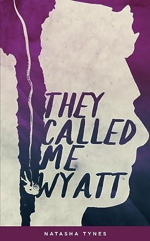 They Called me Wyatt by Natasha Tynes