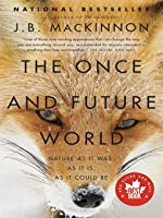 The Once and Future World: Nature as It Was, as It Is, as It Could Be