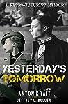 Yesterday's Tomorrow: A Retro-Futurist Memoir (The Secret Memoirs of Anton Krait Book 1)