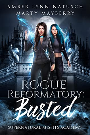 Rogue Reformatory: Busted (Supernatural Misfits Academy, #1)