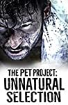 The Pet Project: Unnatural Selection (Pet Project, #2)