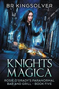 Knights Magica (Rosie O'Grady's Paranormal Bar and Grill, #5)
