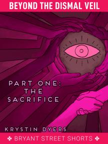 The Sacrifice (Beyond the Dismal Veil, #1)