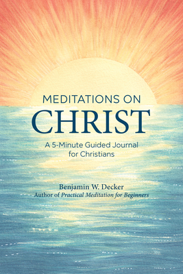 Meditations on Christ by Benjamin W. Decker