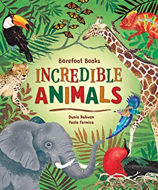 Barefoot Books Incredible Animals by Dunia Rahwan