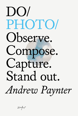 Do Photo: Observe more. Photograph less