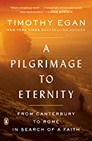 A Pilgrimage to Eternity: From Canterbury to Rome in Search of a Faith