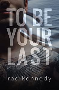 To Be Your Last (To Be Yours #3)