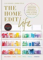 The Home Edit Life: The Complete Guide to Organizing Absolutely Everything at Work, at Home and On the Go