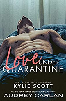 Love Under Quarantine by Kylie Scott and Audrey Carlan