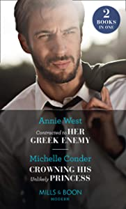 Contracted To Her Greek Enemy / Crowning His Unlikely Princess: Contracted to Her Greek Enemy / Crowning His Unlikely Princess