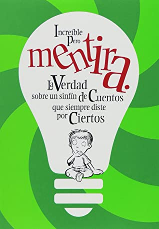 Increible pero mentira/ Actually Factually: La Verdad Sobre Un Sinfin De Cuentos Que Siempre Diste Por Ciertos/ Mind-Blowing Myths, Muddles and ... For Your Information)