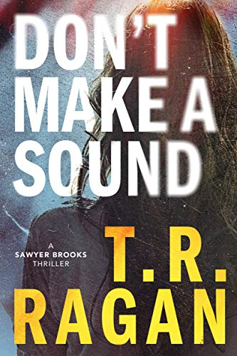 Dont Make a Sound (Sawyer Brooks 1) - T.R. Ragan
