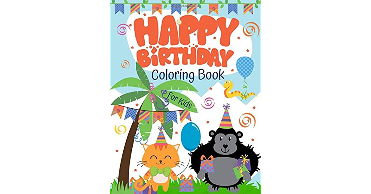 Happy Birthday Coloring Book: Great Coloring Pages For Super Awesome Kids  Ages 3-8 By Mew Press