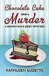 Chocolate Cake and a Murder (Rainey Daye #13)
