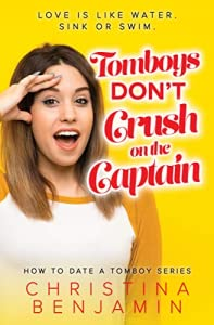 Tomboys Don't Crush on the Captain (How to Date a Tomboy, #3)
