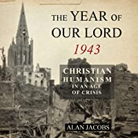 The Year of Our Lord 1943: Christian Humanism in an Age of Crisis