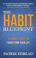 The Habit Blueprint: 15 Simple Steps to Transform Your Life (The Good Life Blueprint)
