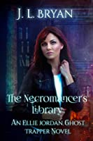 The Necromancer's Library (Ellie Jordan, Ghost Trapper, #12)