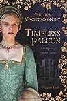 Timeless Falcon - Volume One: A Novel Of Anne Boleyn