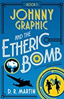 Johnny Graphic and the Etheric Bomb (Johnny Graphic Adventures #1)
