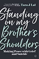 Standing on My Brother's Shoulders: Making Peace with Grief and Suicide