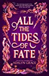 All the Tides of Fate by Adalyn  Grace