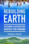 Rebuilding Earth: Designing Ecoconscious Habitats for Humans
