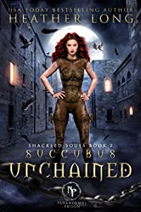 Succubus Unchained (Shackled Souls Trilogy, #2)
