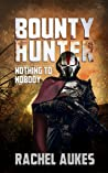 Bounty Hunter: Nothing to Nobody