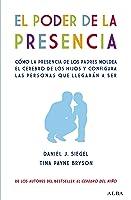 El poder de la presencia. Cómo la presencia de los padres moldea el cerebro de los hijos y configura las personas que llegarán a ser (Psicología)