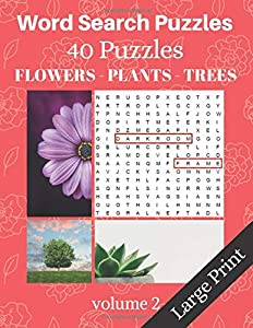 Word Search Puzzles: 40 Large Print Challenging Puzzles about Flowers Plants and Trees - Wordsearch puzzle game book for adults - volume 2 - 8.5x11 inches (Word Search Puzzle books)