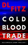 The Cold Blood Trade: Gallowgate Crime Thrillers 1